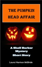 The Pumpkin Head Affair A Shelf Barker Mystery Short Story. Laura Harrison McBride